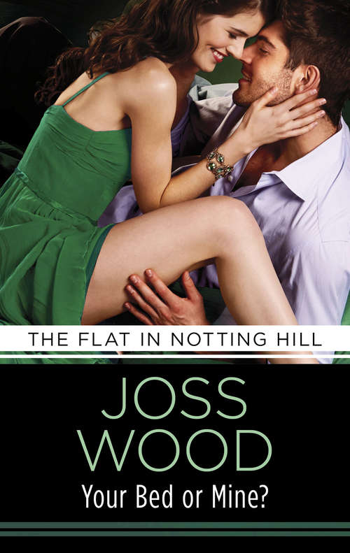 Your Bed or Mine?: Love And Lust In The City That Never Sleeps! (The\flat In Notting Hill Ser. #3)