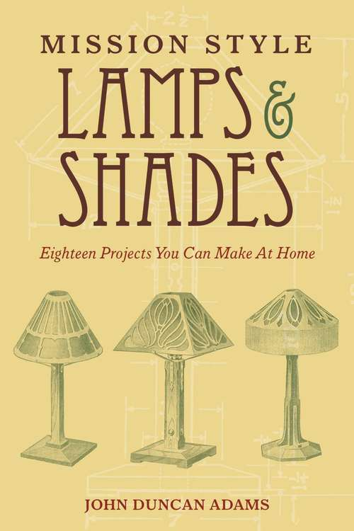 Mission Style Lamps and Shades: Eighteen Projects You Can Make at Home