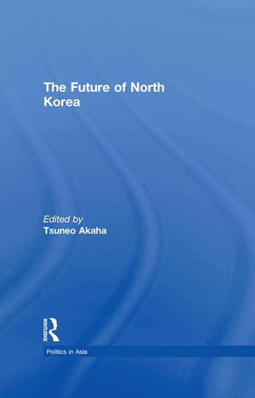 The Future of North Korea (Politics in Asia)