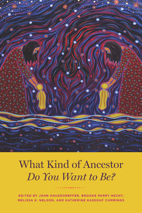 What Kind of Ancestor Do You Want to Be?