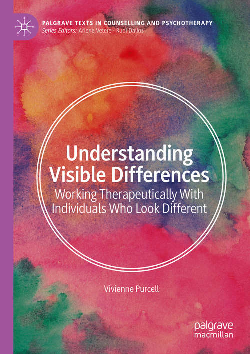 Understanding Visible Differences: Working Therapeutically With Individuals Who Look Different (Palgrave Texts in Counselling and Psychotherapy)