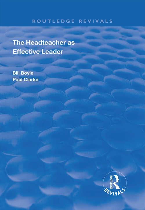 The Headteacher as Effective Leader (Routledge Revivals)