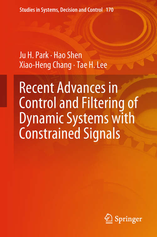 Recent Advances in Control and Filtering of Dynamic Systems with Constrained Signals (Studies in Systems, Decision and Control #170)
