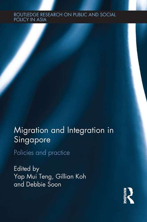 Migration and Integration in Singapore: Policies and Practice (Routledge Research On Public and Social Policy in Asia)