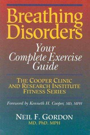 Breathing disorders: your complete exercise guide (The Cooper Clinic and Research Institute fitness series)