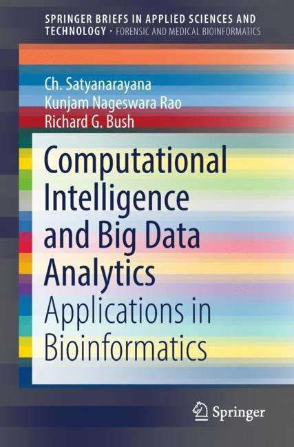 Computational Intelligence and Big Data Analytics: Applications in Bioinformatics (SpringerBriefs in Applied Sciences and Technology)