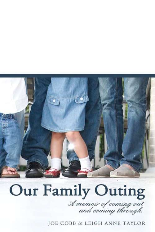 Our Family Outing: A Memoir of Coming Out and Coming Through