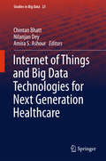 Internet of Things and Big Data Technologies for Next Generation Healthcare