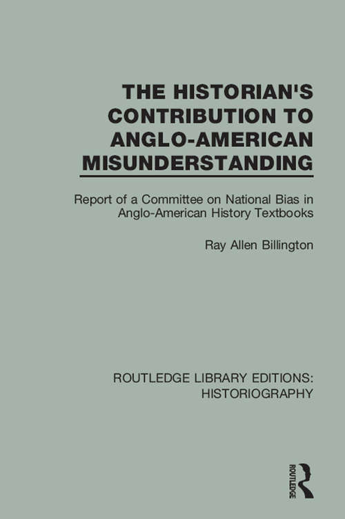 The Historian's Contribution to Anglo-American Misunderstanding: Report of a Committee on National Bias in Anglo-American History Text Books (Routledge Library Editions: Historiography #3)