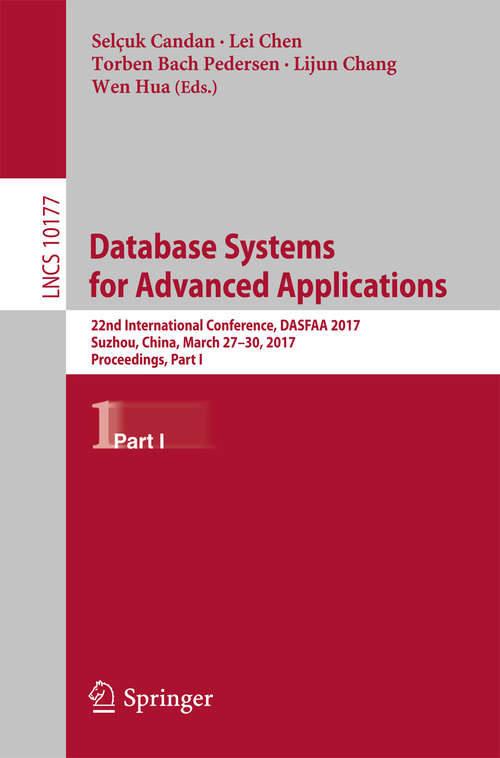 Database Systems for Advanced Applications: 22nd International Conference, DASFAA 2017, Suzhou, China, March 27-30, 2017, Proceedings, Part I (Lecture Notes in Computer Science #10177)