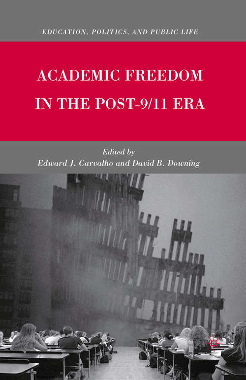 Academic Freedom in the Post-9/11 Era (Education, Politics and Public Life)