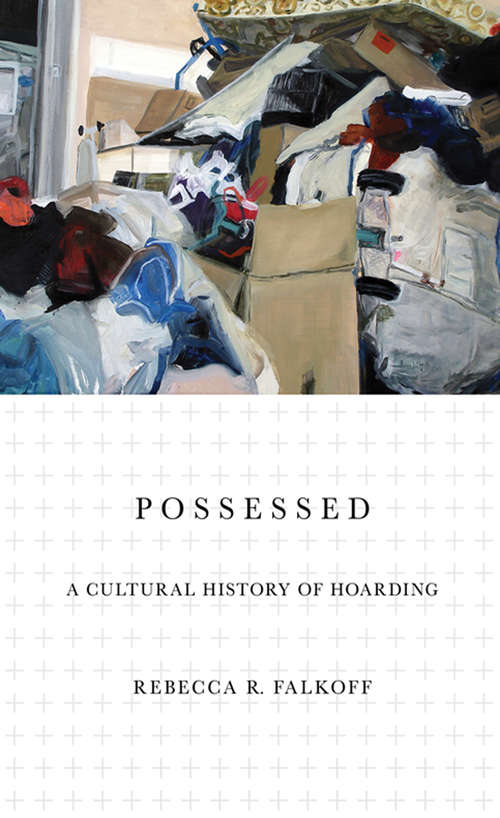 Possessed: A Cultural History of Hoarding