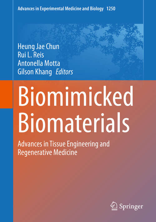 Biomimicked Biomaterials: Advances in Tissue Engineering and Regenerative Medicine (Advances in Experimental Medicine and Biology #1250)