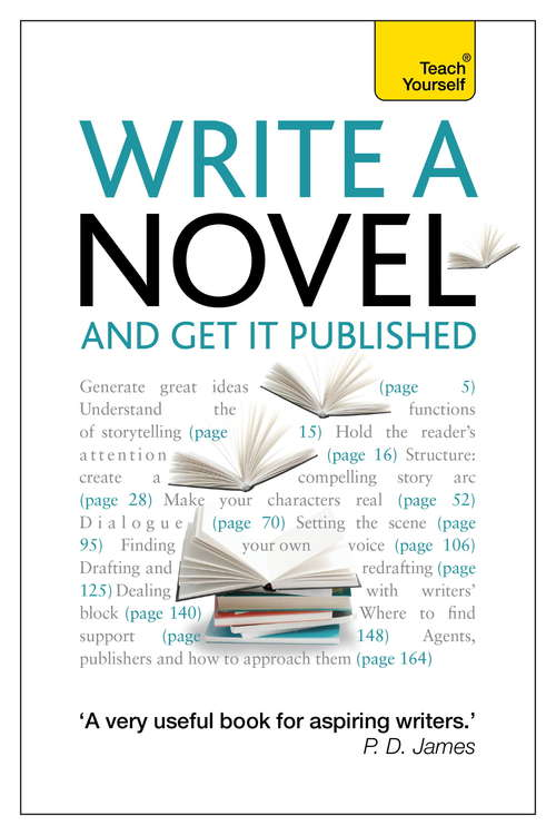 Write a Novel and Get it Published: How to generate great ideas, write compelling fiction and secure publication