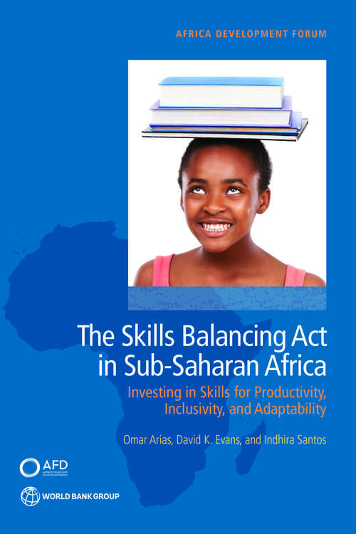 The Skills Balancing Act in Sub-Saharan Africa: Investing in Skills for Productivity, Inclusivity, and Adaptability (Africa Development Forum)