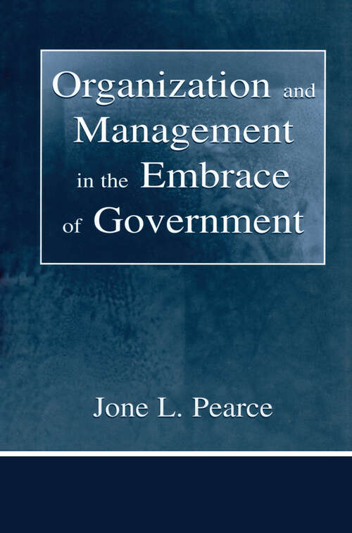 Organization and Management in the Embrace of Government (Organization and Management Series)