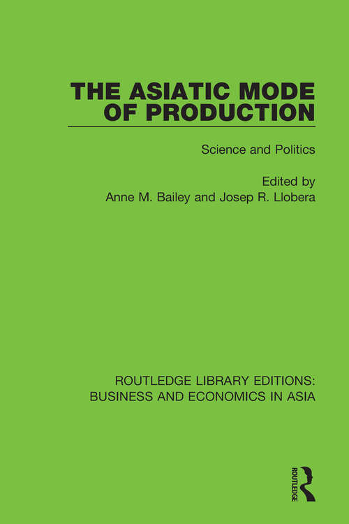 The Asiatic Mode of Production: Science and Politics (Routledge Library Editions: Business and Economics in Asia #4)