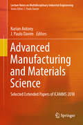 Advanced Manufacturing and Materials Science: Selected Extended Papers Of ICAMMS 2018 (Lecture Notes On Multidisciplinary Industrial Engineering)