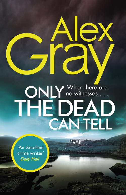 Only the Dead Can Tell: Book 15 in the million-copy bestselling detective series (Dsi William Lorimer Ser. #16)