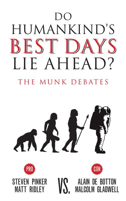 Do Humankind's Best Days Lie Ahead?: The Munk Debates (The Munk Debates #2015)
