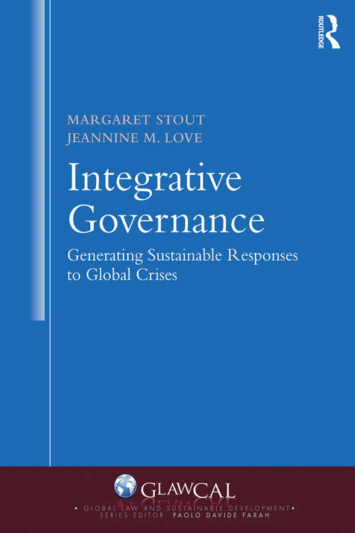 Integrative Governance: Generating Sustainable Responses To Global Crises (Global Law and Sustainable Development)