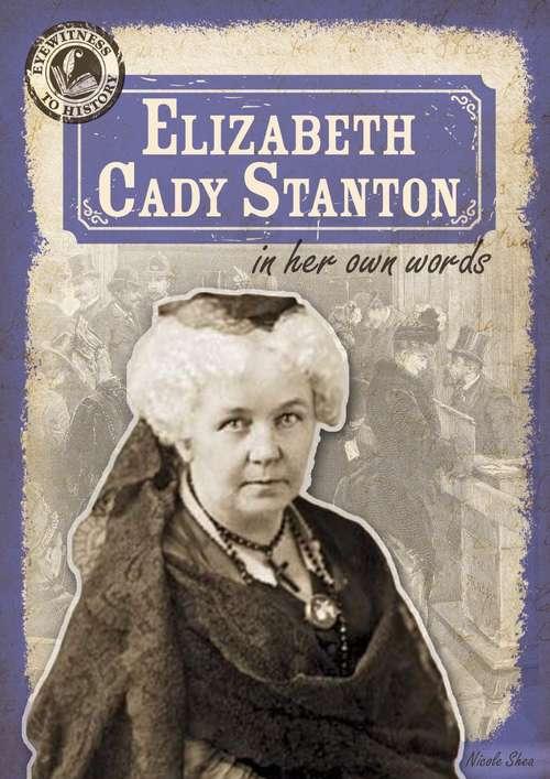 Elizabeth Cady Stanton in Her Own Words