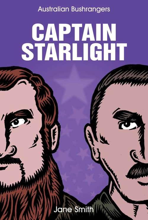 Captain Starlight: The Strange But True Story Of A Bushranger, Imposter And Murderer (Australian Bushrangers #5)
