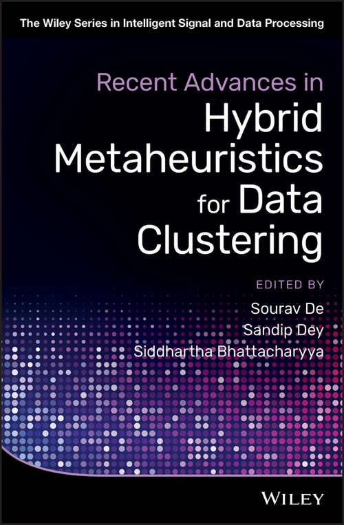 Recent Advances in Hybrid Metaheuristics for Data Clustering (The Wiley Series in Intelligent Signal and Data Processing)