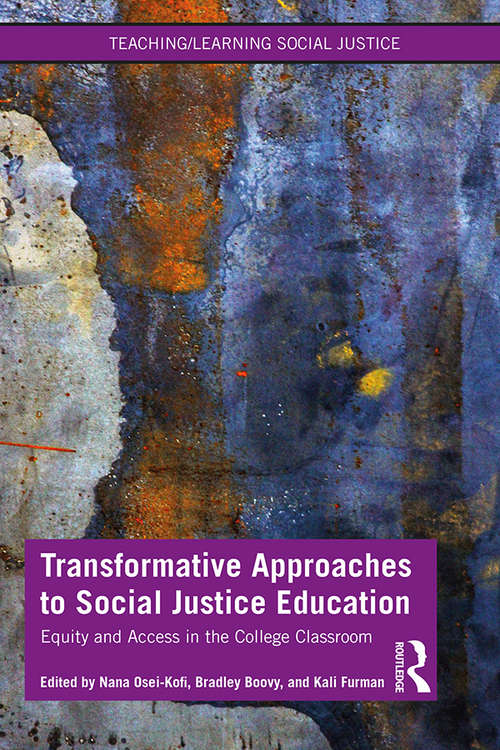 Transformative Approaches to Social Justice Education: Equity and Access in the College Classroom (Teaching/Learning Social Justice)