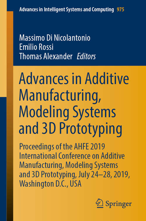 Advances in Additive Manufacturing, Modeling Systems and 3D Prototyping: Proceedings of the AHFE 2019 International Conference on Additive Manufacturing, Modeling Systems and 3D Prototyping, July 24-28, 2019, Washington D.C., USA (Advances in Intelligent Systems and Computing #975)