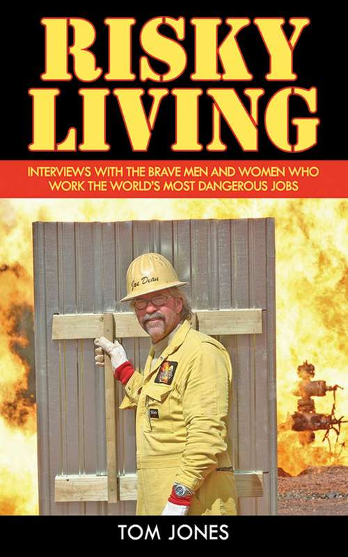 Risky Living: Interviews with the Brave Men and Women who Work the World's Most Dangerous Jobs
