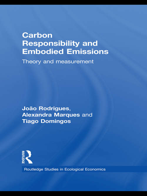 Carbon Responsibility and Embodied Emissions: Theory and Measurement (Routledge Studies In Ecological Economics Ser.)