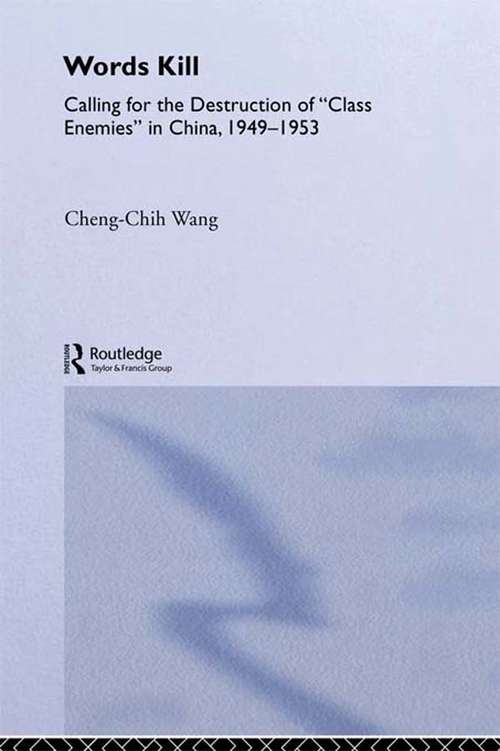 Words Kill: Calling for the Destruction of 'Class Enemies' in China, 1949-1953 (East Asia: History, Politics, Sociology and Culture)