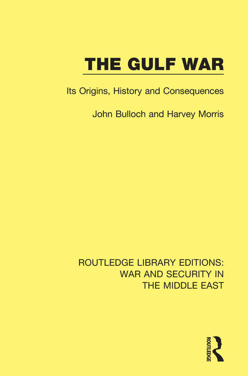 The Gulf War: Its Origins, History and Consequences (Routledge Library Editions: War and Security in the Middle East)