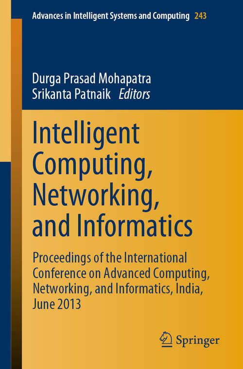 Intelligent Computing, Networking, and Informatics: Proceedings of the International Conference on Advanced Computing, Networking, and Informatics, India, June 2013 (Advances in Intelligent Systems and Computing #243)