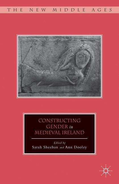 Constructing Gender In Medieval Ireland