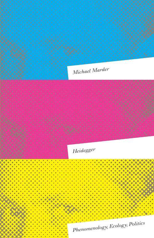 Heidegger: Phenomenology, Ecology, Politics