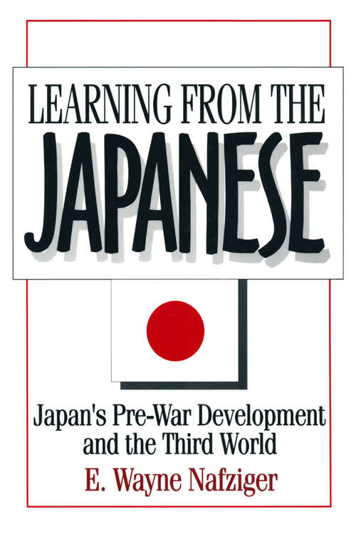 Learning from the Japanese: Japan's Pre-war Development and the Third World (Japan In The Modern World Ser.)