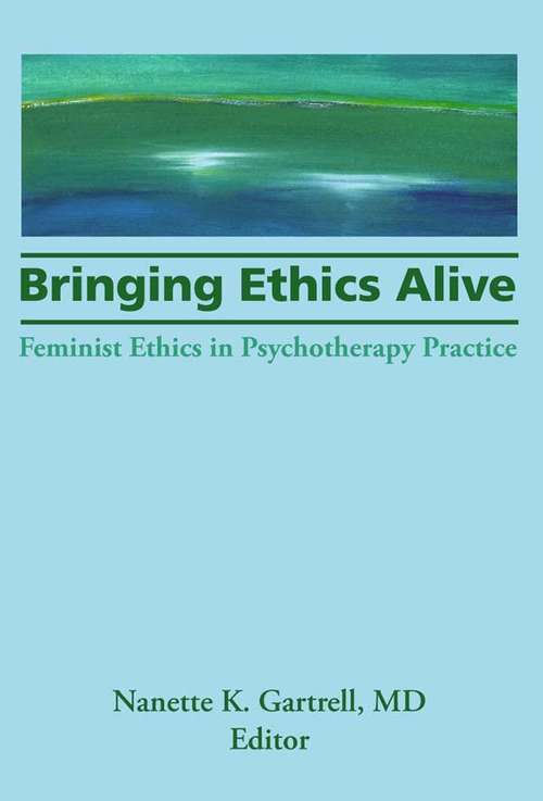 Bringing Ethics Alive: Feminist Ethics in Psychotherapy Practice