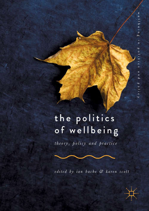 The Politics of Wellbeing: Understanding The Rise And Significance Of A New Agenda (Wellbeing In Politics And Policy Series)