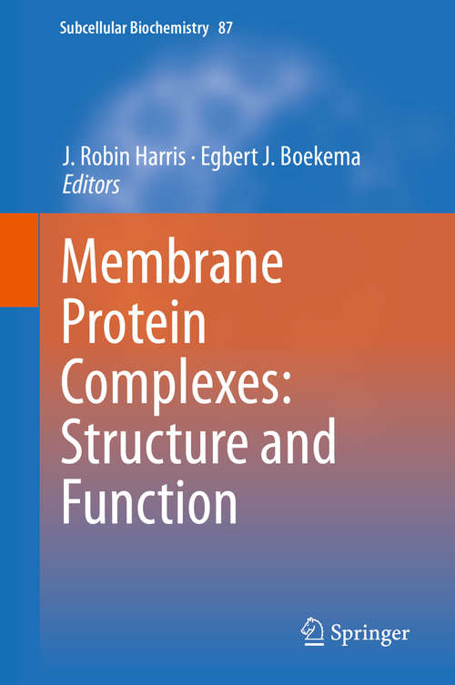 Membrane Protein Complexes: Structure and Function (Subcellular Biochemistry #87)
