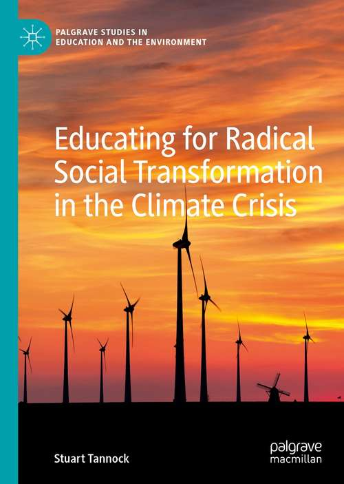Educating for Radical Social Transformation in the Climate Crisis (Palgrave Studies in Education and the Environment)