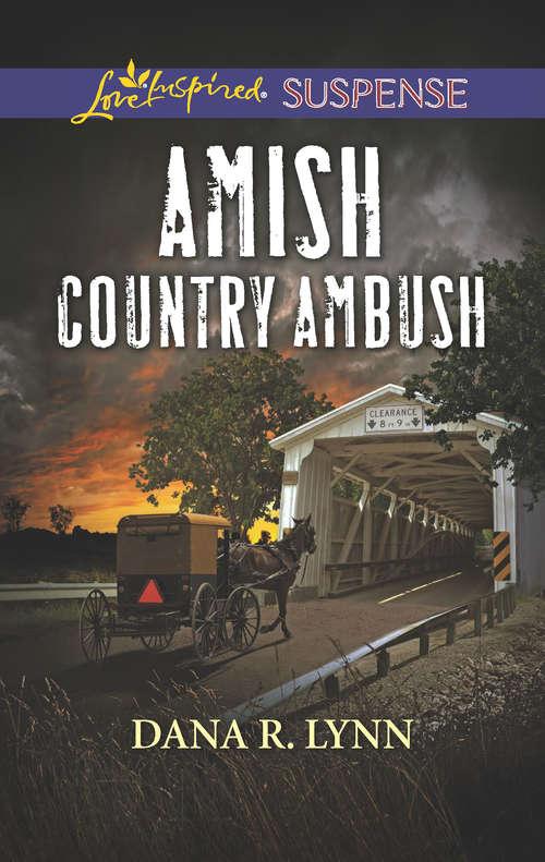 Amish Country Ambush: Rescue Operation Amish Country Ambush Accidental Eyewitness (Amish Country Justice)