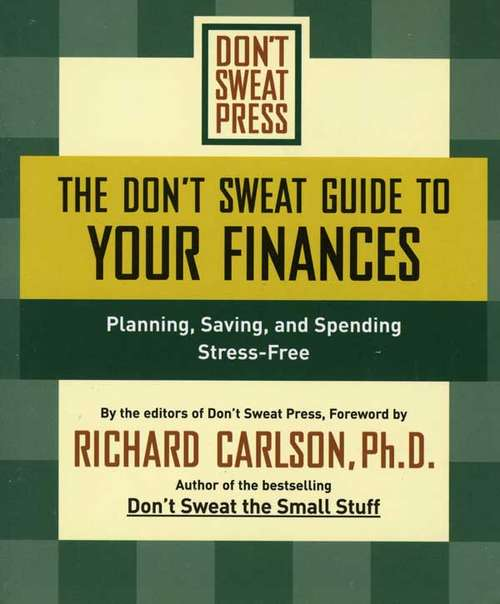 The Don't Sweat Guide to Your Finances: Planning, Saving, and Spending Stress-Free (Don't Sweat Ser.)