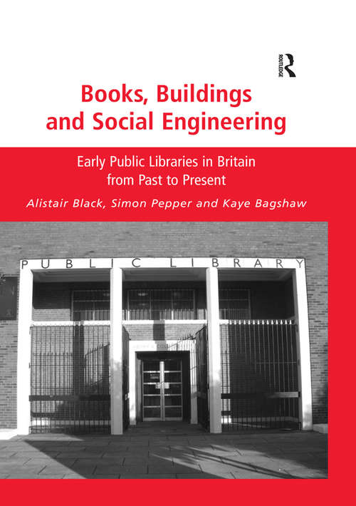 Books, Buildings and Social Engineering: Early Public Libraries in Britain from Past to Present