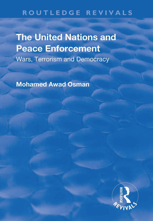 The United Nations and Peace Enforcement: Wars, Terrorism and Democracy (Routledge Revivals)