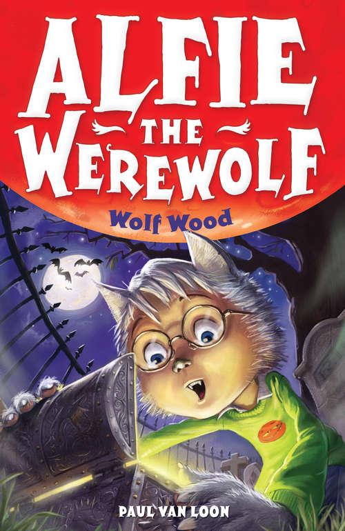 Alfie the Werewolf: Wolf Wood