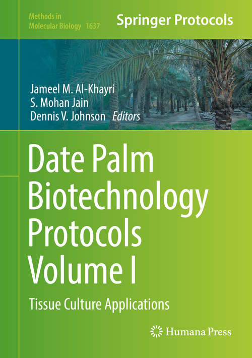 Date Palm Biotechnology Protocols Volume I: Tissue Culture Applications (Methods in Molecular Biology #1637)