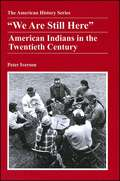 We Are Still Here: American Indians in the Twentieth Century