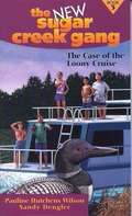 The Case Of The Loony Cruise (The NEW Sugar Creek Gang #5)